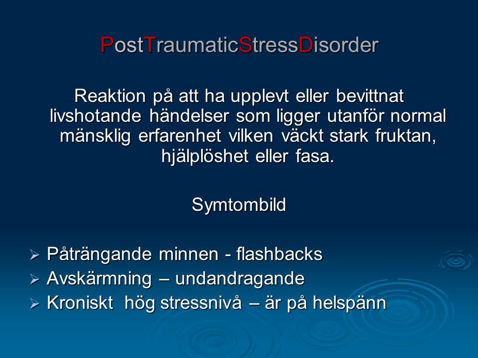 PostTraumaticStressDisorder Reaktion på att ha upplevt eller bevittnat livshotande händelser som ligger utanför normal mänsklig erfarenhet vilken väck