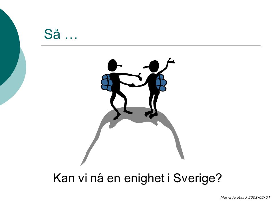 Så … Kan vi nå en enighet i Sverige Maria Areblad 2003-02-04