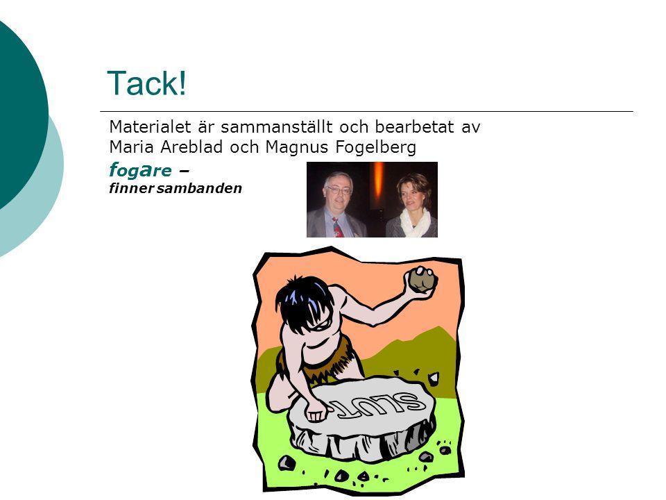 Materialet är sammanställt och bearbetat av Maria Areblad och Magnus Fogelberg f og a re – finner sambanden Tack!