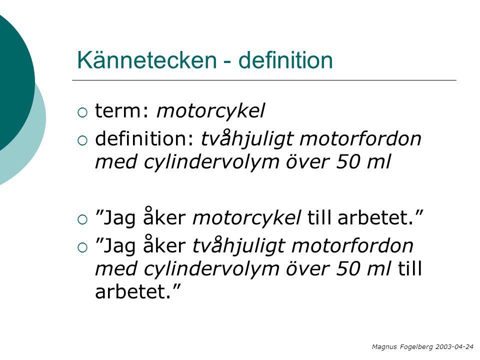 Kännetecken - definition  term: motorcykel  definition: tvåhjuligt motorfordon med cylindervolym över 50 ml  Jag åker motorcykel till arbetet.  Jag åker tvåhjuligt motorfordon med cylindervolym över 50 ml till arbetet. Magnus Fogelberg 2003-04-24