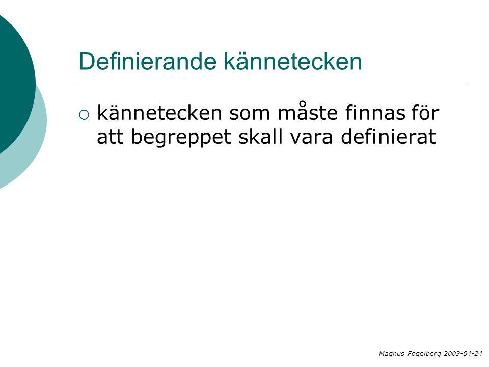 Definierande kännetecken  kännetecken som måste finnas för att begreppet skall vara definierat Magnus Fogelberg 2003-04-24
