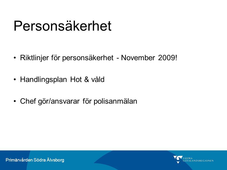 Primärvården Södra Älvsborg Personsäkerhet Riktlinjer för personsäkerhet - November 2009.