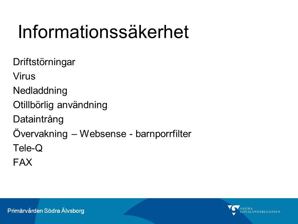 Primärvården Södra Älvsborg Informationssäkerhet Driftstörningar Virus Nedladdning Otillbörlig användning Dataintrång Övervakning – Websense - barnporrfilter Tele-Q FAX