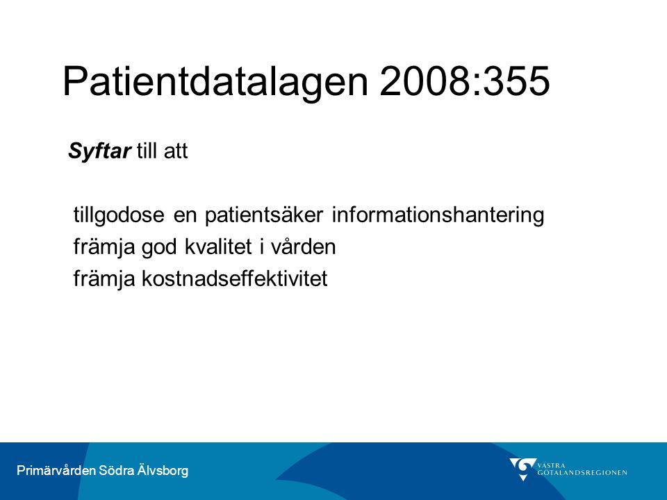 Primärvården Södra Älvsborg Patientdatalagen 2008:355 Syftar till att tillgodose en patientsäker informationshantering främja god kvalitet i vården främja kostnadseffektivitet
