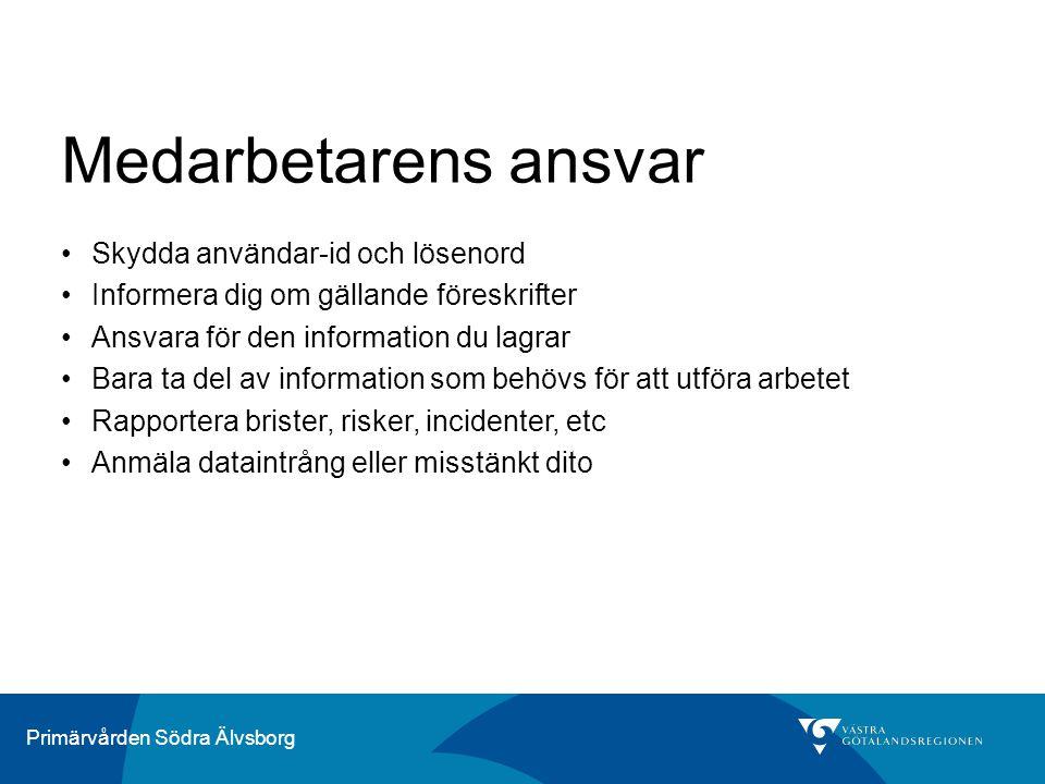 Primärvården Södra Älvsborg Medarbetarens ansvar Skydda användar-id och lösenord Informera dig om gällande föreskrifter Ansvara för den information du lagrar Bara ta del av information som behövs för att utföra arbetet Rapportera brister, risker, incidenter, etc Anmäla dataintrång eller misstänkt dito