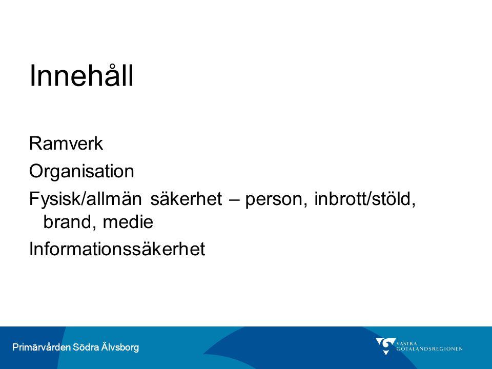 Primärvården Södra Älvsborg Innehåll Ramverk Organisation Fysisk/allmän säkerhet – person, inbrott/stöld, brand, medie Informationssäkerhet