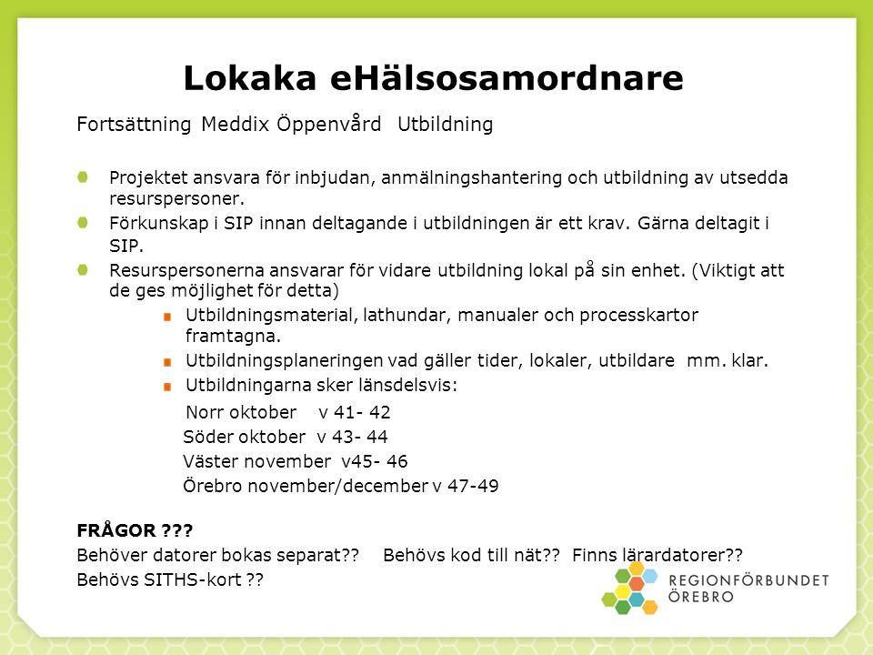 Lokaka eHälsosamordnare Fortsättning Meddix Öppenvård Utbildning Projektet ansvara för inbjudan, anmälningshantering och utbildning av utsedda resurspersoner.