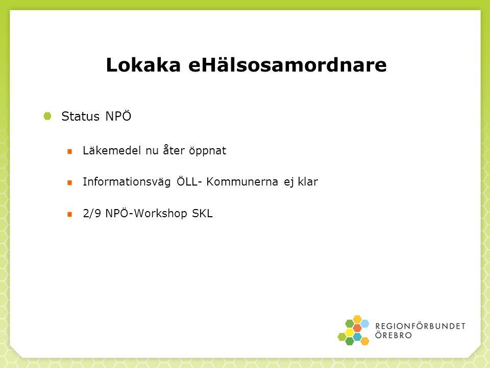 Lokaka eHälsosamordnare Status NPÖ Läkemedel nu åter öppnat Informationsväg ÖLL- Kommunerna ej klar 2/9 NPÖ-Workshop SKL