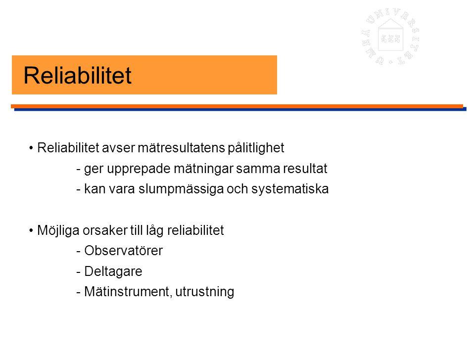 Reliabilitet Reliabilitet avser mätresultatens pålitlighet - ger upprepade mätningar samma resultat - kan vara slumpmässiga och systematiska Möjliga o