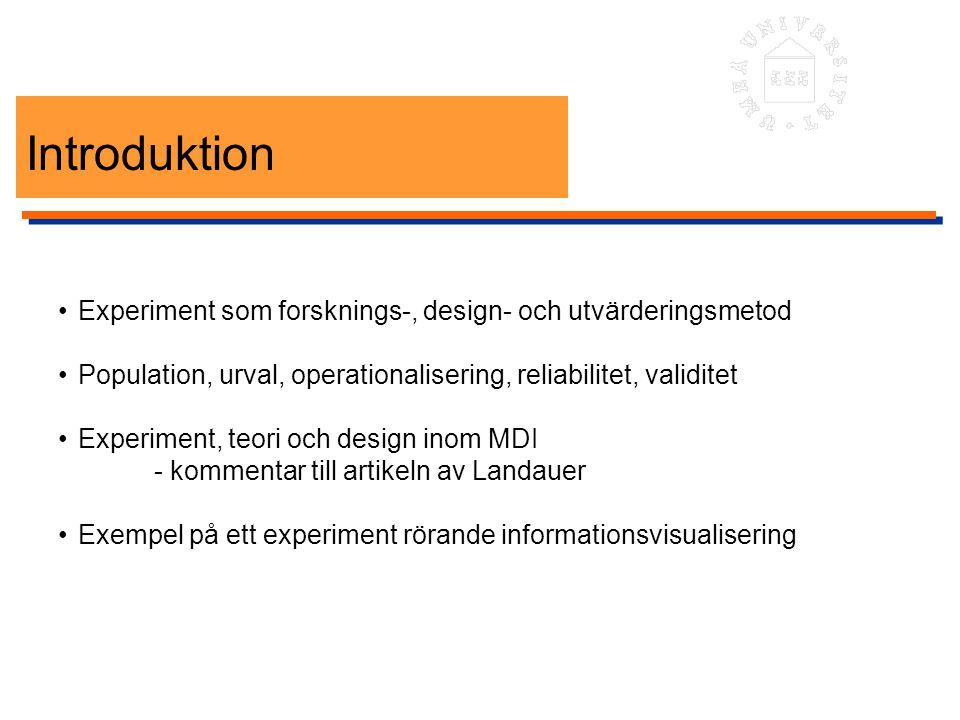 Introduktion Experiment som forsknings-, design- och utvärderingsmetod Population, urval, operationalisering, reliabilitet, validitet Experiment, teor