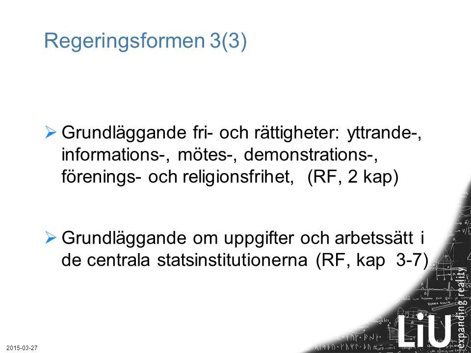 Regeringsformen 3(3)  Grundläggande fri- och rättigheter: yttrande-, informations-, mötes-, demonstrations-, förenings- och religionsfrihet, (RF, 2 kap)  Grundläggande om uppgifter och arbetssätt i de centrala statsinstitutionerna (RF, kap 3-7) 2015-03-27