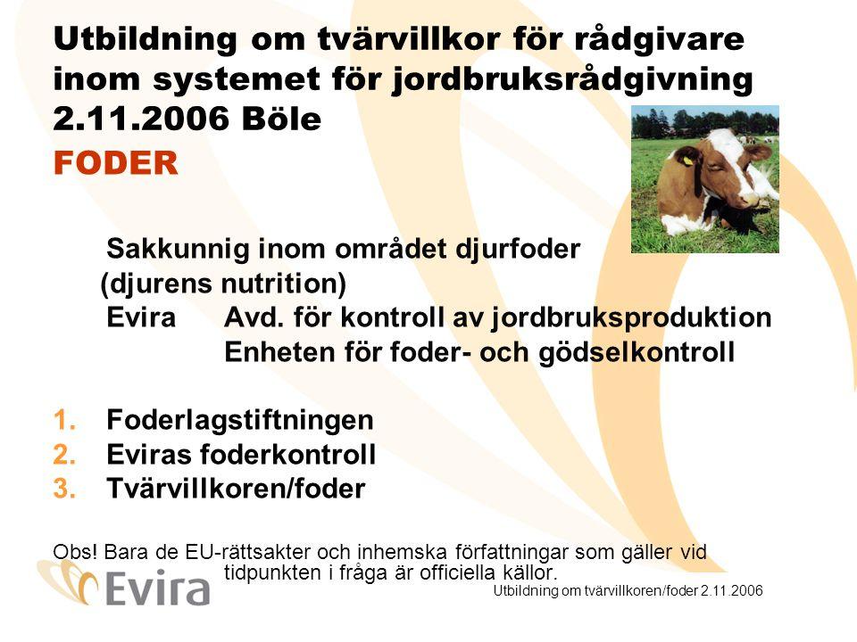Utbildning om tvärvillkoren/foder 2.11.2006 Foderlagstiftningen Foderlagen 396/1998 Allmänna principer Tillämpningsområde: hela foderkedjan Definitioner – foderfabrikat, foder, foderämne osv.