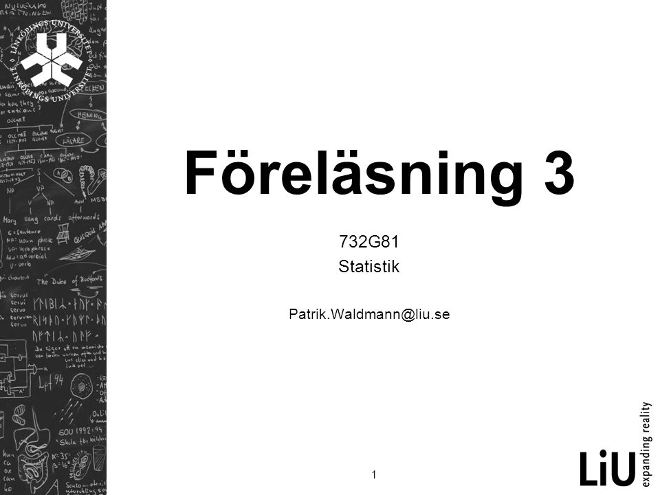 1 Föreläsning 3 732G81 Statistik Patrik.Waldmann@liu.se
