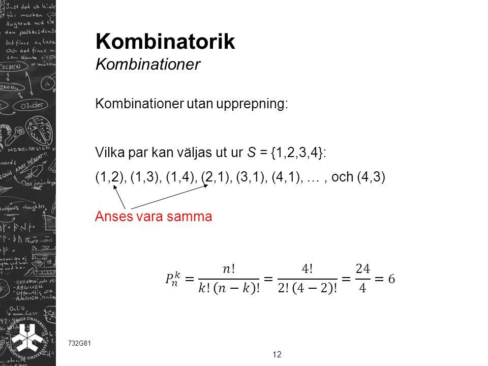 Kombinatorik Kombinationer 12 732G81 Anses vara samma