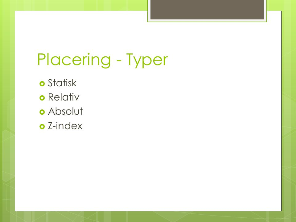 Placering - Typer  Statisk  Relativ  Absolut  Z-index