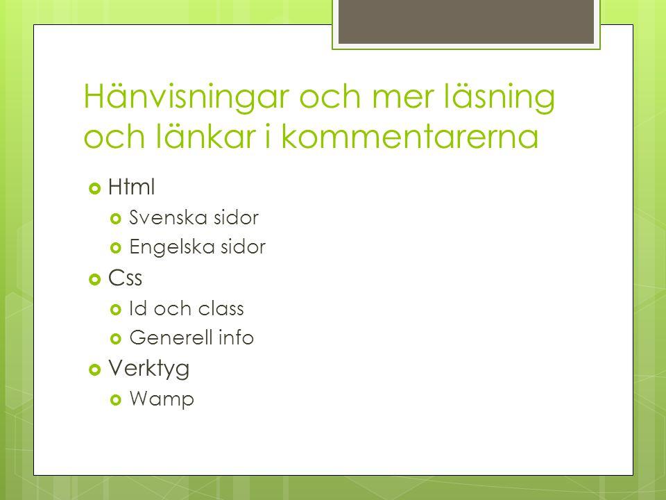 Hänvisningar och mer läsning och länkar i kommentarerna  Html  Svenska sidor  Engelska sidor  Css  Id och class  Generell info  Verktyg  Wamp