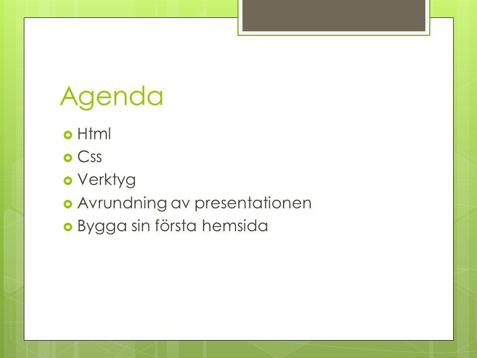 Agenda  Html  Css  Verktyg  Avrundning av presentationen  Bygga sin första hemsida