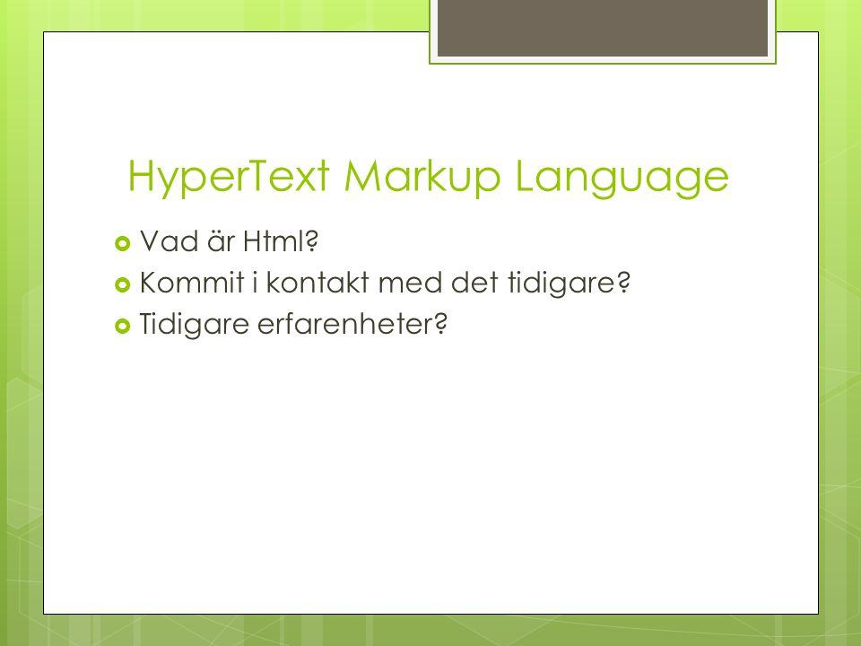 HyperText Markup Language  Vad är Html?  Kommit i kontakt med det tidigare?  Tidigare erfarenheter?