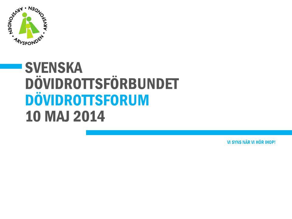 SVENSKA DÖVIDROTTSFÖRBUNDET DÖVIDROTTSFORUM 10 MAJ 2014 VI SYNS NÄR VI HÖR IHOP!