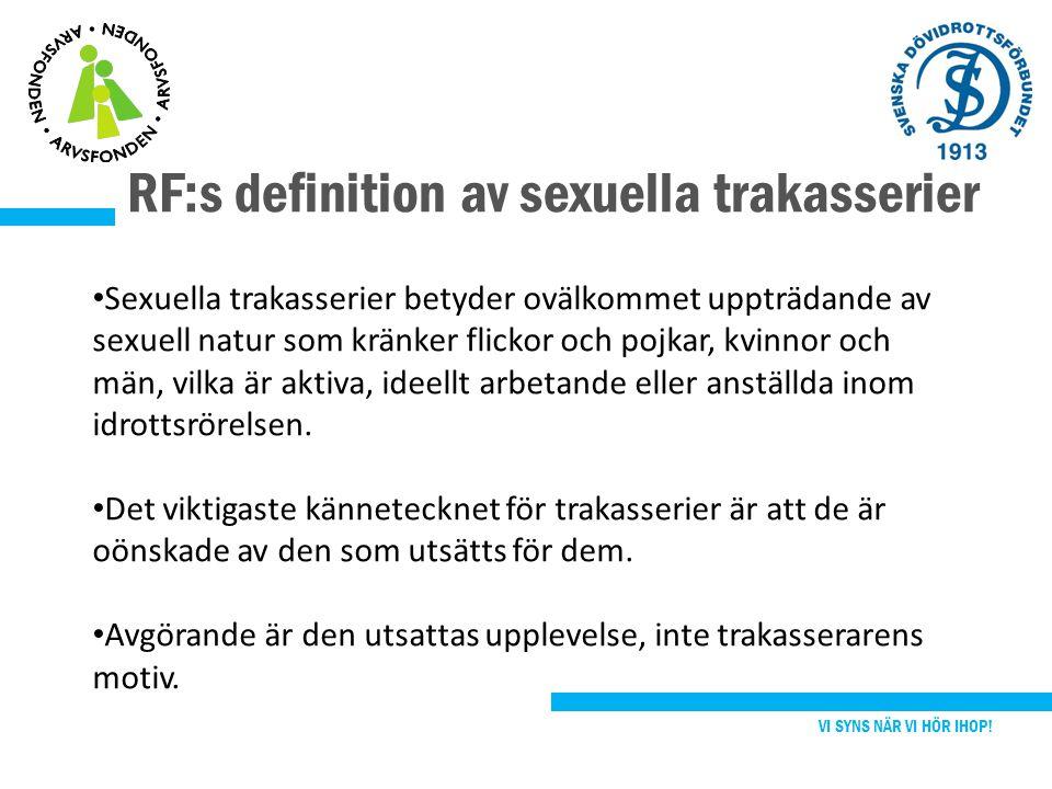 RF:s definition av sexuella trakasserier VI SYNS NÄR VI HÖR IHOP! Sexuella trakasserier betyder ovälkommet uppträdande av sexuell natur som kränker fl