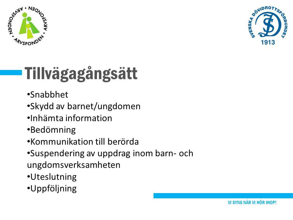 Snabbhet Skydd av barnet/ungdomen Inhämta information Bedömning Kommunikation till berörda Suspendering av uppdrag inom barn- och ungdomsverksamheten Uteslutning Uppföljning Tillvägagångsätt VI SYNS NÄR VI HÖR IHOP!
