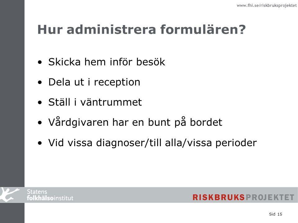 www.fhi.se/riskbruksprojektet Sid 15 Hur administrera formulären? Skicka hem inför besök Dela ut i reception Ställ i väntrummet Vårdgivaren har en bun
