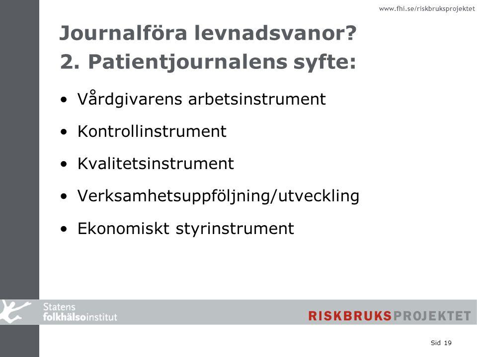 www.fhi.se/riskbruksprojektet Sid 19 Journalföra levnadsvanor? 2. Patientjournalens syfte: Vårdgivarens arbetsinstrument Kontrollinstrument Kvalitetsi