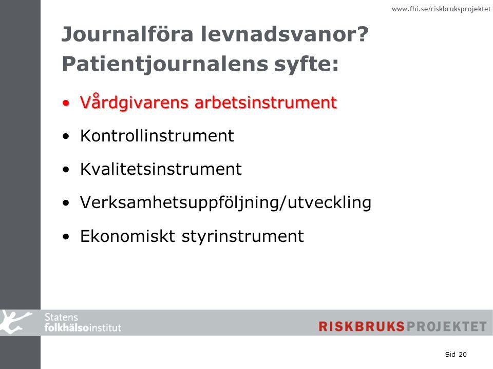 www.fhi.se/riskbruksprojektet Sid 20 Journalföra levnadsvanor? Patientjournalens syfte: Vårdgivarens arbetsinstrumentVårdgivarens arbetsinstrument Kon