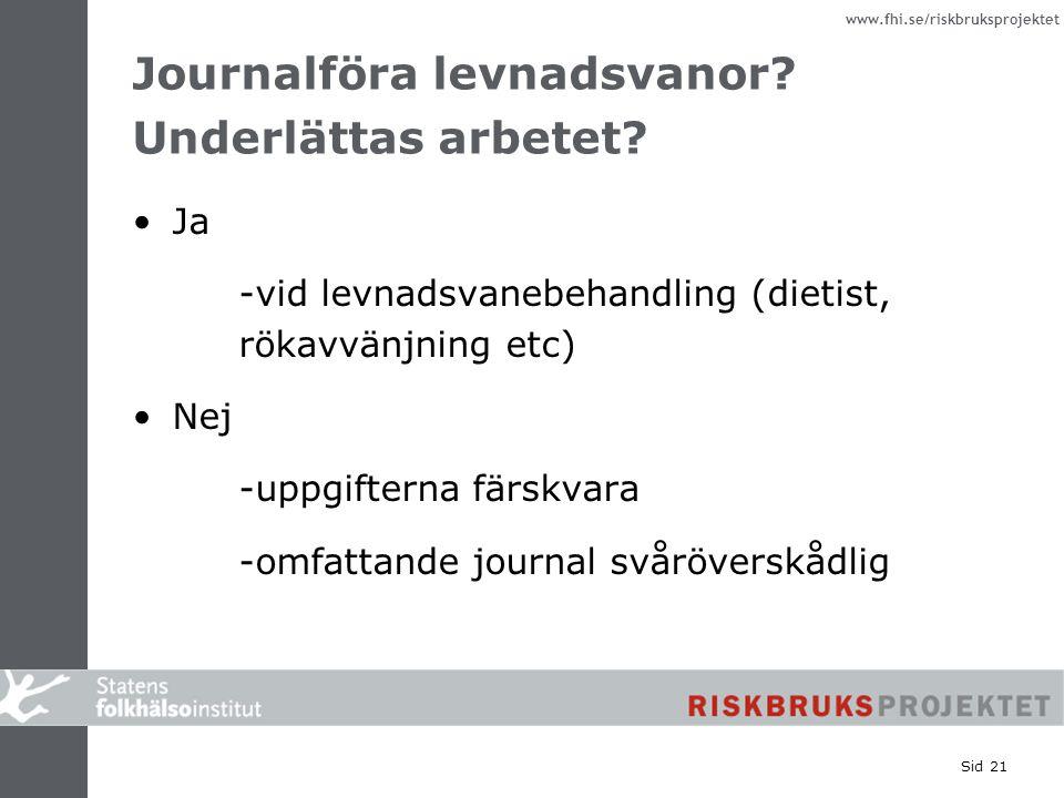 www.fhi.se/riskbruksprojektet Sid 21 Journalföra levnadsvanor? Underlättas arbetet? Ja -vid levnadsvanebehandling (dietist, rökavvänjning etc) Nej -up