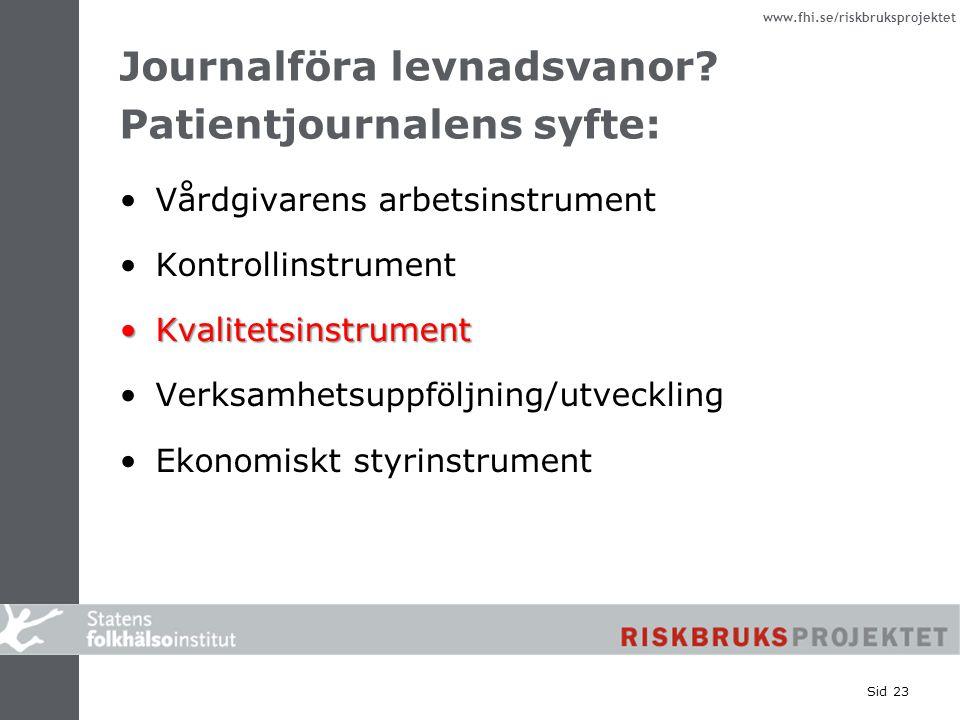 www.fhi.se/riskbruksprojektet Sid 23 Journalföra levnadsvanor? Patientjournalens syfte: Vårdgivarens arbetsinstrument Kontrollinstrument Kvalitetsinst