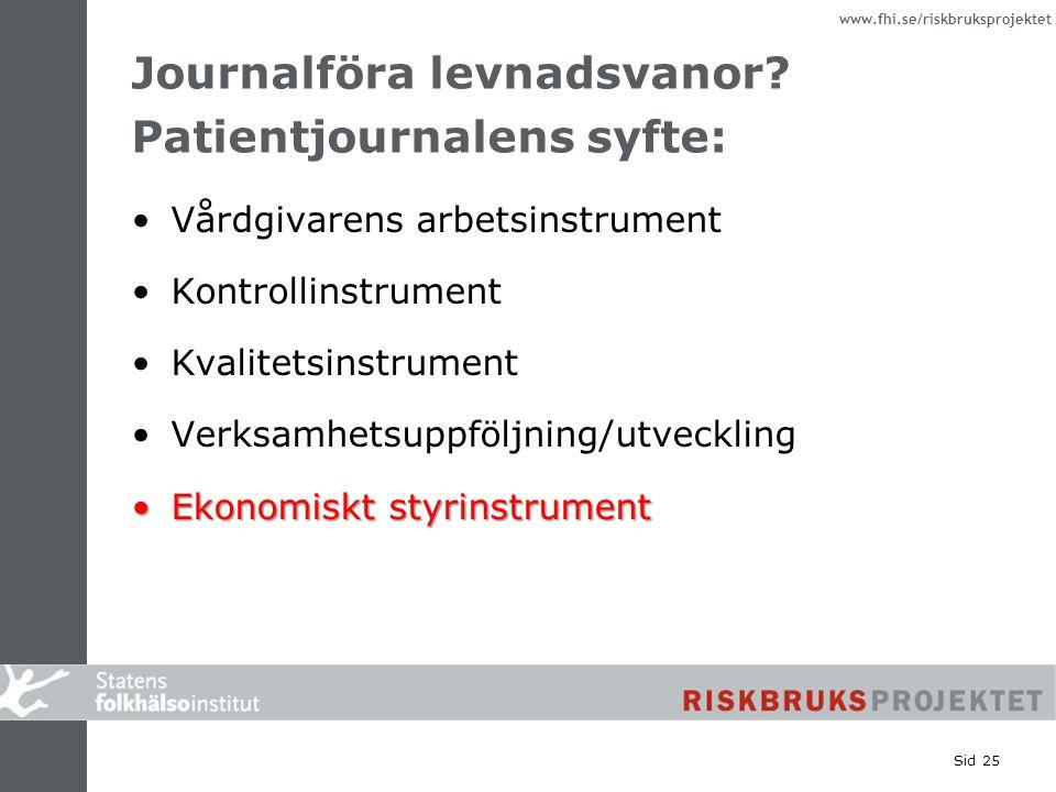 www.fhi.se/riskbruksprojektet Sid 25 Journalföra levnadsvanor? Patientjournalens syfte: Vårdgivarens arbetsinstrument Kontrollinstrument Kvalitetsinst