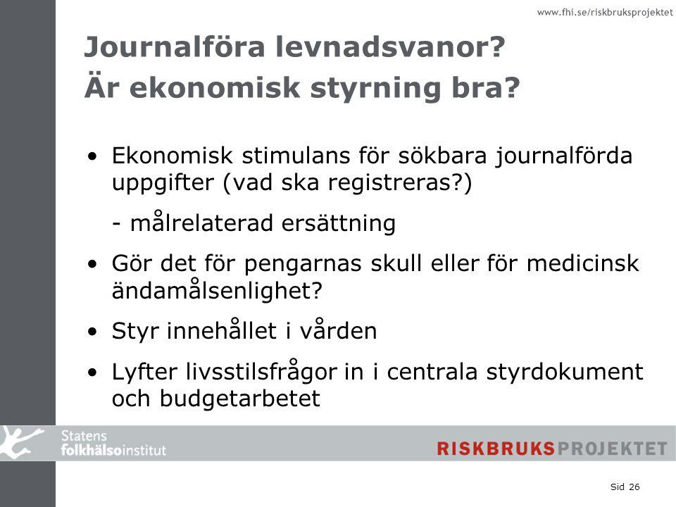 www.fhi.se/riskbruksprojektet Sid 26 Journalföra levnadsvanor? Är ekonomisk styrning bra? Ekonomisk stimulans för sökbara journalförda uppgifter (vad