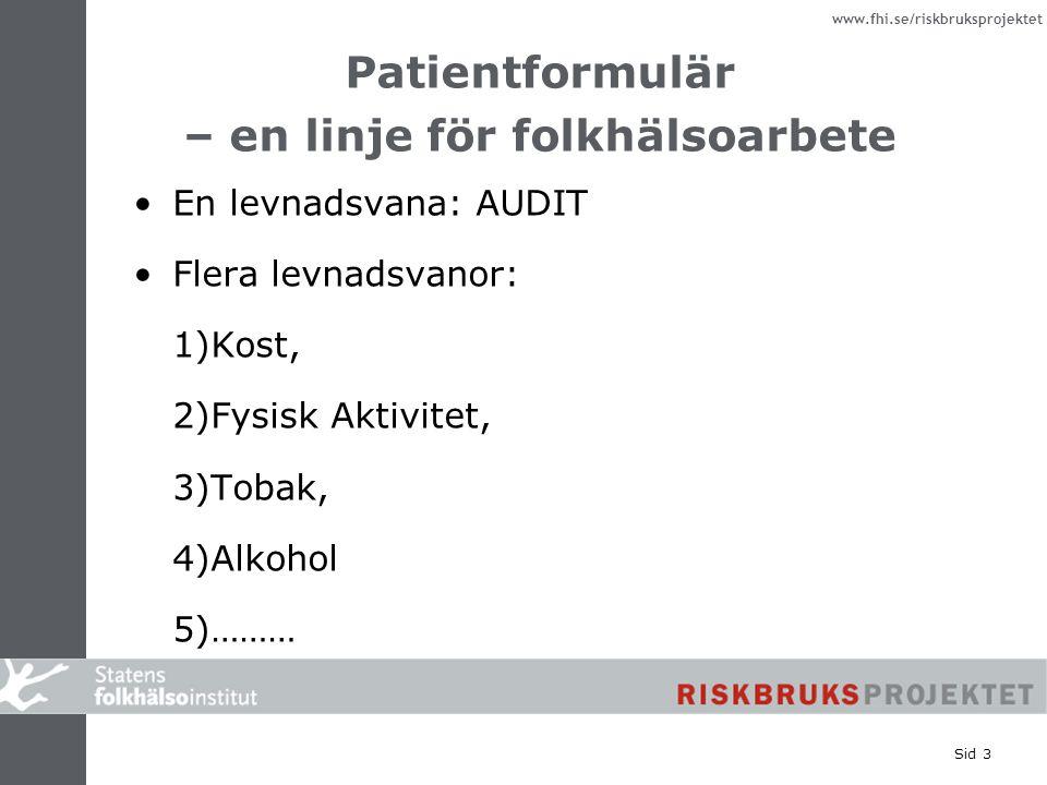 www.fhi.se/riskbruksprojektet Sid 3 Patientformulär – en linje för folkhälsoarbete En levnadsvana: AUDIT Flera levnadsvanor: 1)Kost, 2)Fysisk Aktivitet, 3)Tobak, 4)Alkohol 5)………