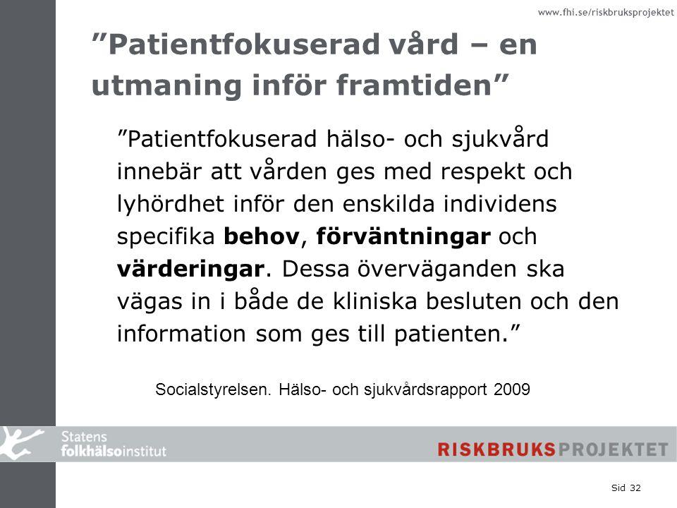www.fhi.se/riskbruksprojektet Patientfokuserad vård – en utmaning inför framtiden Patientfokuserad hälso- och sjukvård innebär att vården ges med respekt och lyhördhet inför den enskilda individens specifika behov, förväntningar och värderingar.