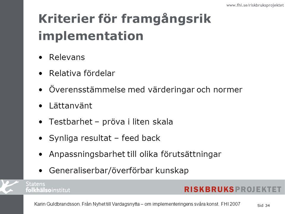 www.fhi.se/riskbruksprojektet Kriterier för framgångsrik implementation Relevans Relativa fördelar Överensstämmelse med värderingar och normer Lättanv