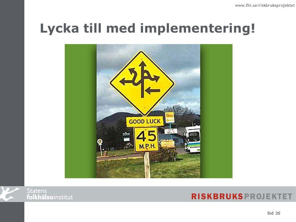 www.fhi.se/riskbruksprojektet Lycka till med implementering! Sid 35