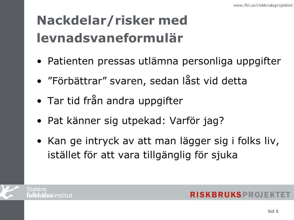 """www.fhi.se/riskbruksprojektet Sid 5 Nackdelar/risker med levnadsvaneformulär Patienten pressas utlämna personliga uppgifter """"Förbättrar"""" svaren, sedan"""