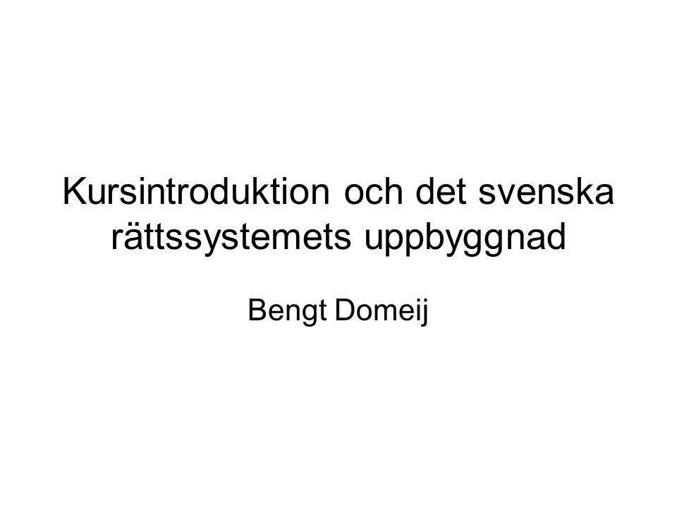 Kursintroduktion och det svenska rättssystemets uppbyggnad Bengt Domeij