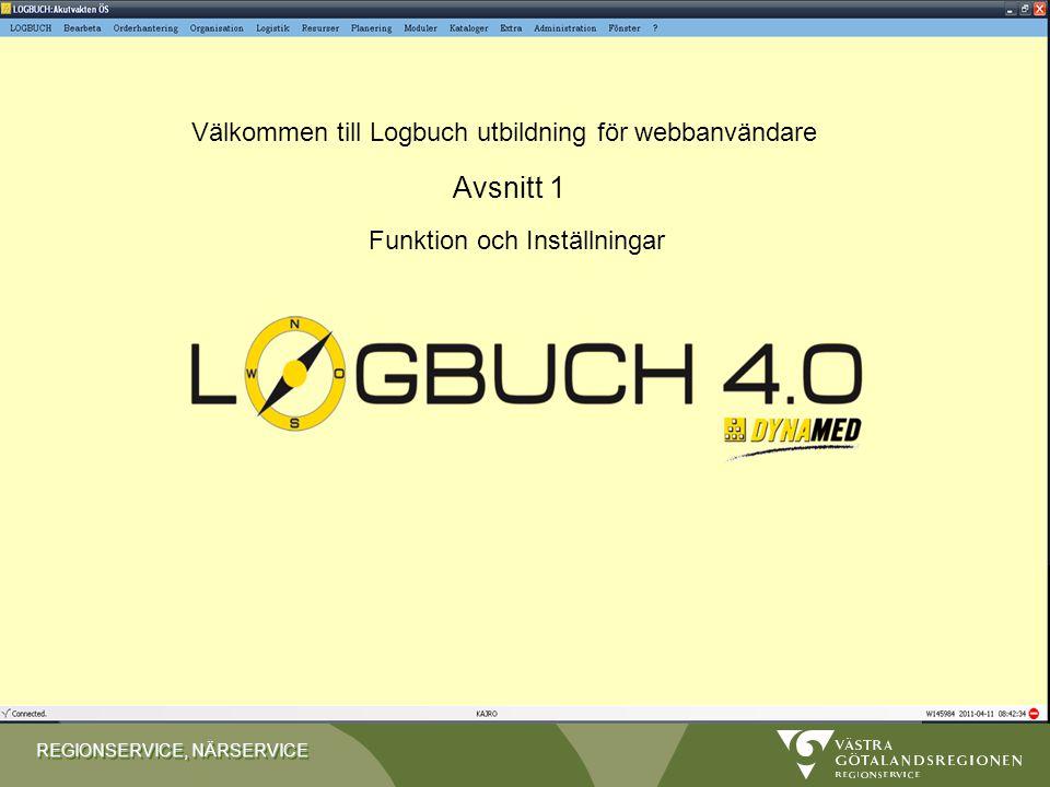 REGIONSERVICE, NÄRSERVICE Välkommen till Logbuch utbildning för webbanvändare Funktion och Inställningar Avsnitt 1