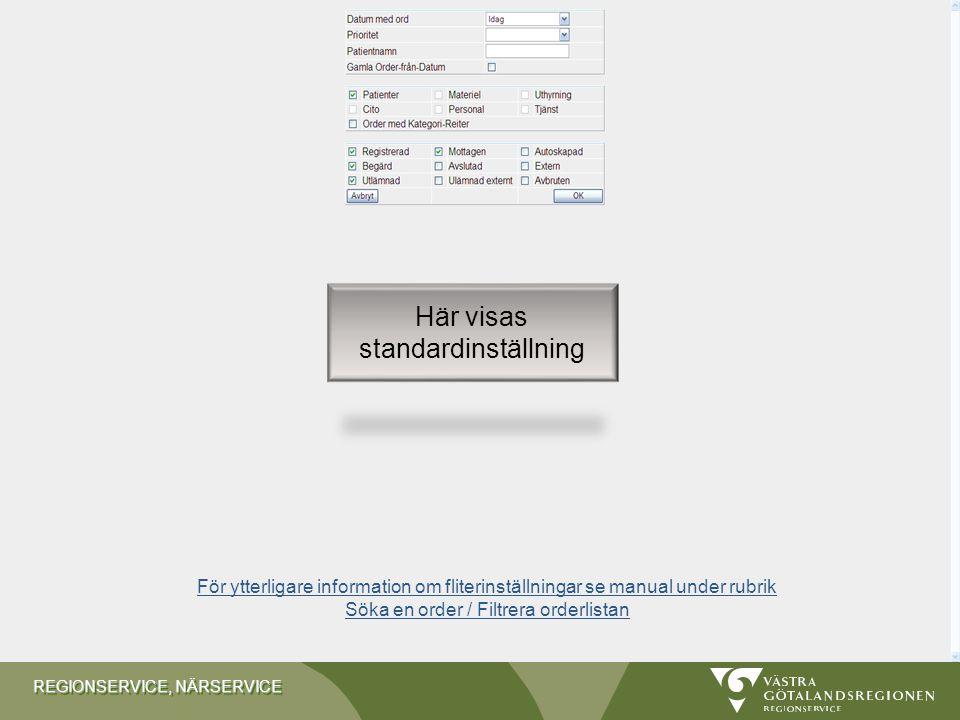 REGIONSERVICE, NÄRSERVICE Här visas standardinställning För ytterligare information om fliterinställningar se manual under rubrik Söka en order / Filtrera orderlistan