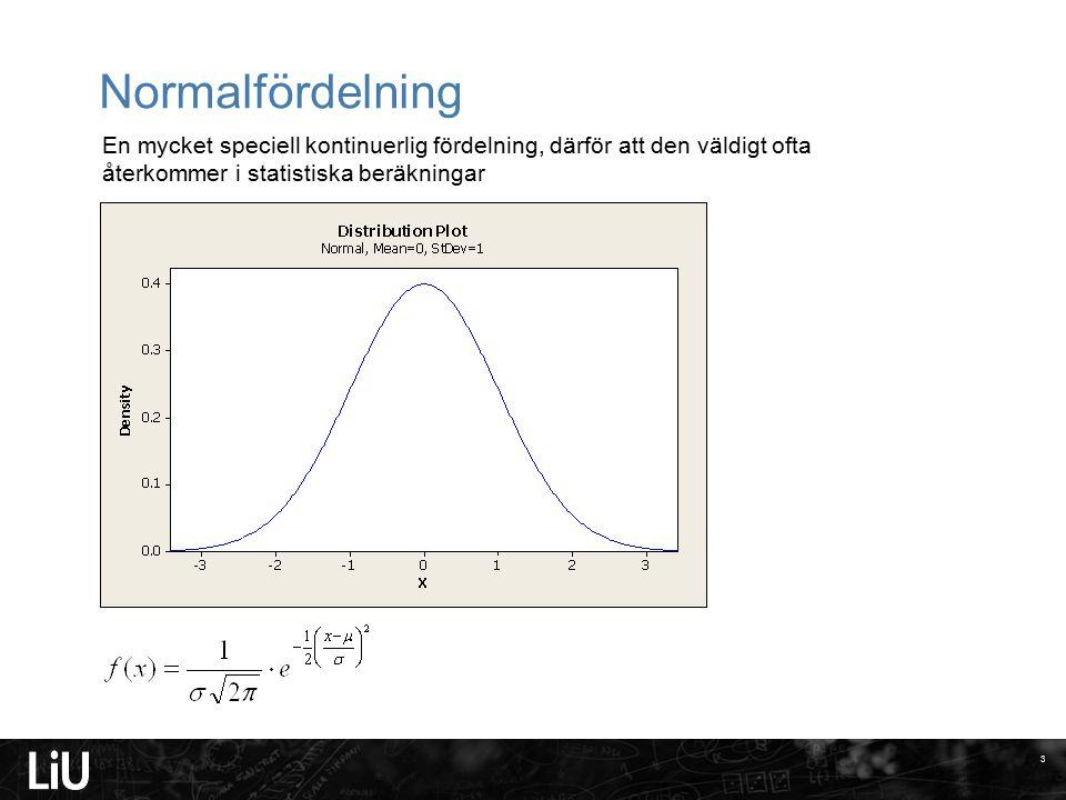 Normalfördelning 3 En mycket speciell kontinuerlig fördelning, därför att den väldigt ofta återkommer i statistiska beräkningar