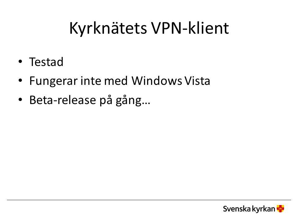 Kyrknätets VPN-klient Testad Fungerar inte med Windows Vista Beta-release på gång…