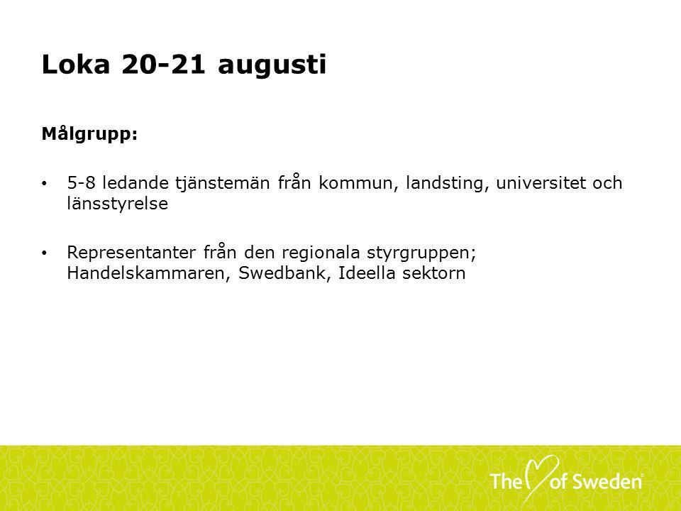 Loka 20-21 augusti Målgrupp: 5-8 ledande tjänstemän från kommun, landsting, universitet och länsstyrelse Representanter från den regionala styrgruppen; Handelskammaren, Swedbank, Ideella sektorn