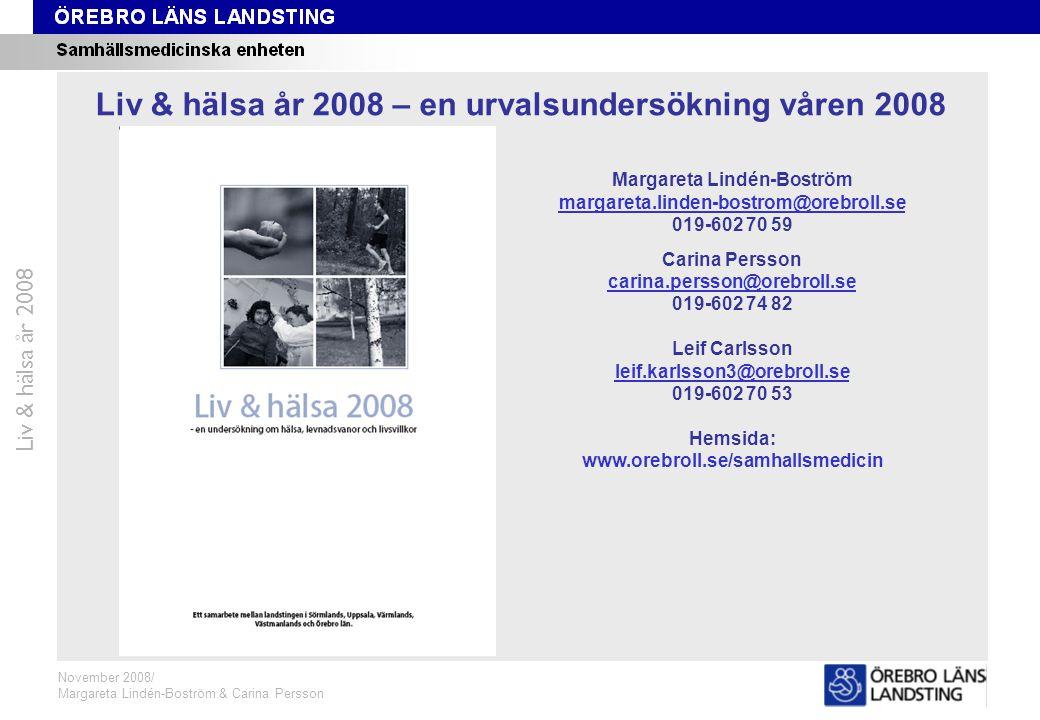 Formuläret Liv & hälsa år 2008 Liv & hälsa år 2008 – en urvalsundersökning våren 2008 Margareta Lindén-Boström margareta.linden-bostrom@orebroll.se 019-602 70 59 Carina Persson carina.persson@orebroll.se 019-602 74 82 Leif Carlsson leif.karlsson3@orebroll.se 019-602 70 53 Hemsida: www.orebroll.se/samhallsmedicin November 2008/ Margareta Lindén-Boström & Carina Persson