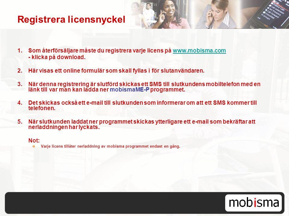 Registrera licensnyckel 1.Som återförsäljare måste du registrera varje licens på www.mobisma.comwww.mobisma.com - klicka på download. 2. Här visas ett