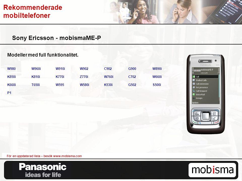 Sony Ericsson - mobismaME-P För en uppdaterad lista – besök www.mobisma.com Modeller med full funktionalitet. W980W960iW910iW902C902G900W890i K850iK81