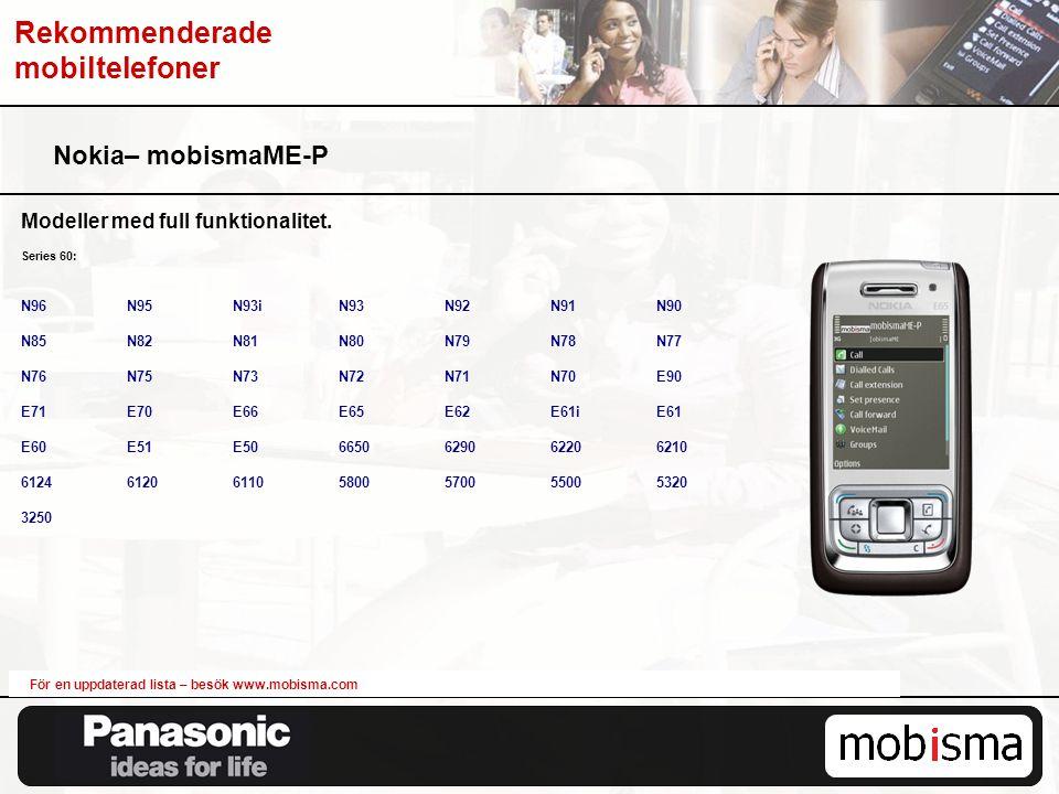 Nokia– mobismaME-P Modeller med full funktionalitet. Series 60: N96N95N93iN93N92N91N90 N85N82N81N80N79N78N77 N76N75N73N72N71N70E90 E71E70E66E65E62E61i