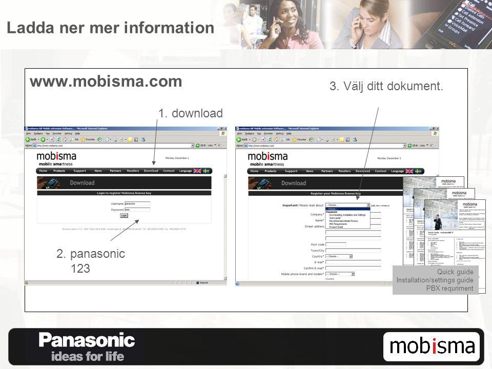 www.mobisma.com 2. panasonic 123 1. download 3. Välj ditt dokument. Quick guide Installation/settings guide PBX requriment Ladda ner mer information