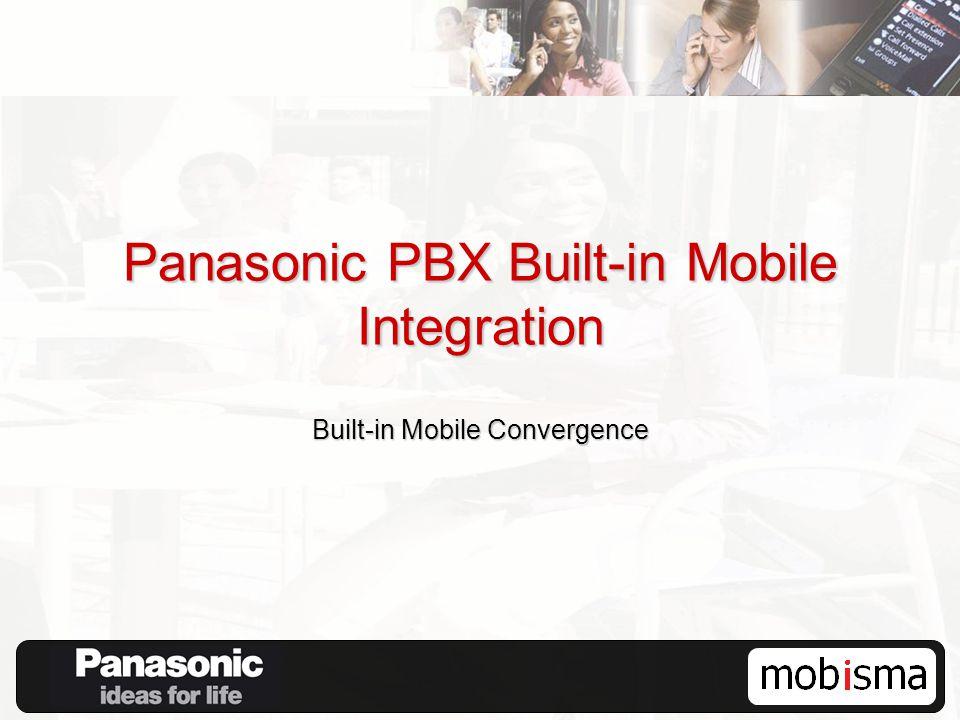 Panasonic PBX Built-in Mobile Integration Built-in Mobile Convergence