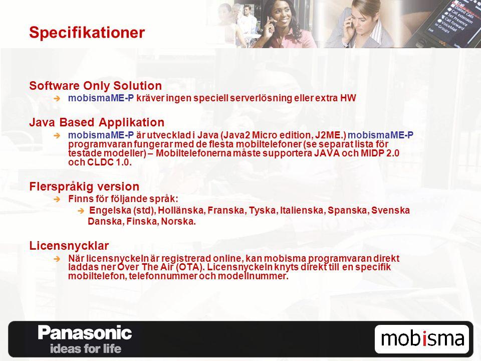 Specifikationer Software Only Solution  mobismaME-P kräver ingen speciell serverlösning eller extra HW Java Based Applikation  mobismaME-P är utveck